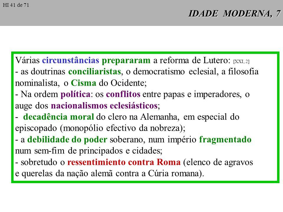 Várias circunstâncias prepararam a reforma de Lutero: [XXI, 2]